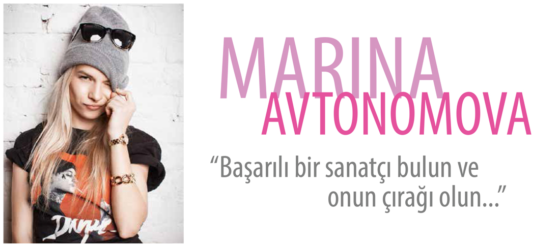 MARINA AVTONOMOVA – ''Başarılı bir sanatçı bulun ve onun çırağı olun…''